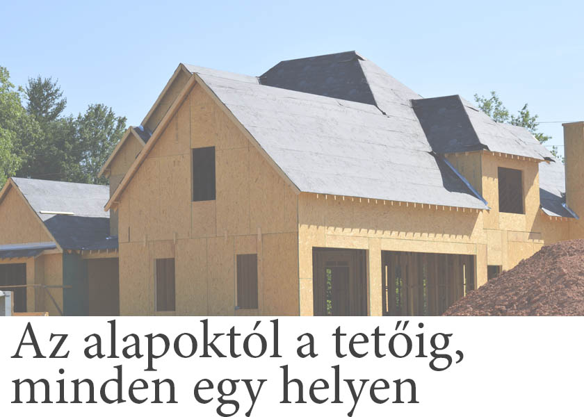 Az alapoktól a tetőig, minden egy helyen.