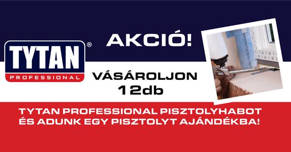 Tytan Tömítő-Ragasztó és Tytan Pisztolyhab Akció